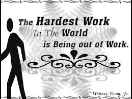 unemployment quotes sayings pictures and images the hardest work in the world