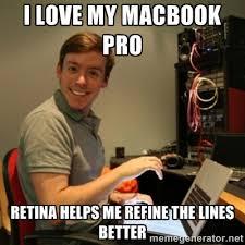 I LOVE MY MACBOOK PRO RETINA HELPS ME REFINE THE LINES BETTER ... via Relatably.com