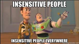 insensitive people insensitive people everywhere - Buzz and woody ... via Relatably.com