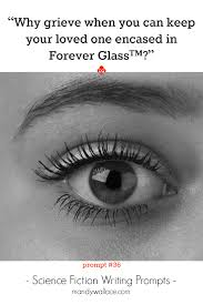 science fiction writing prompts mandy wallace ldquowhy grieve when you can keep your loved one encased in forever glassacirc132cent