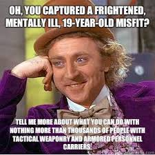 Oh, you captured a frightened, mentally ill, 19-year-old misfit ... via Relatably.com