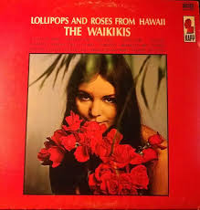 The Waikikis* - <b>Lollipops</b> And <b>Roses</b> From Hawaii (1966, Vinyl ...