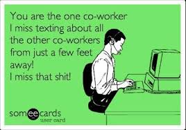 Co worker. Miss that! Lol | Co-workers the good.. the bad ... via Relatably.com