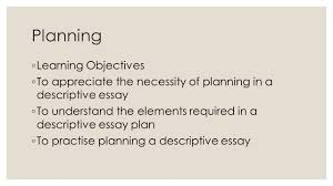 descriptive writing year planning learning objectives to 2 planning 9702 learning objectives 9702 to appreciate the necessity of planning in a descriptive essay 9702 to understand the elements required in a descriptive