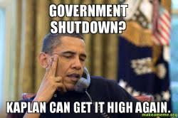 Government shutdown? Kaplan can get it high again. - Obama ... via Relatably.com