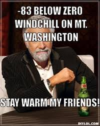 resized_the-most-interesting-man-in-the-world-meme-generator-83-below-zero-windchill-on-mt-washington-stay-warm-my-friends-acbde7.jpg via Relatably.com