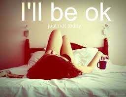 Ill be ok just not today