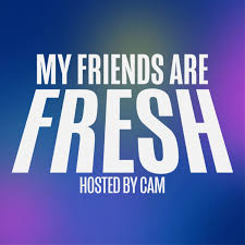 My Friends Are Fresh with Cam