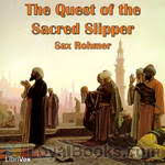 The <b>Quest</b> of the Sacred Slipper by <b>Sax Rohmer</b> - Free at Loyal Books