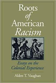 roots of american racism essays on the colonial experience alden  roots of american racism essays on the colonial experience alden t vaughan  amazoncom books
