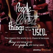 human trafficking quotes to inspire you your friends people were created to be loved things were created to be used the