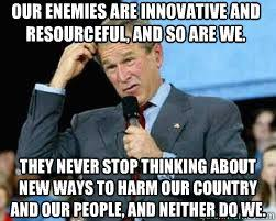 Our enemies are innovative and resourceful, and so are we. They ... via Relatably.com