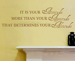it is your attitude more than your aptitude that determines your altitude home decoration amazing wall quotes office