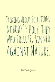 pollution quotes and slogans quotes wishes talking about pollution nobody s holy they who pollute sinned against nature