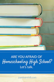 17 best images about homeschooling high school are you afraid of homeschooling high school let s talk