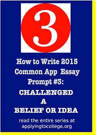 how to write common app essay reflect on a time when you how to write 2015 common application 3 time you challenged a belief or idea