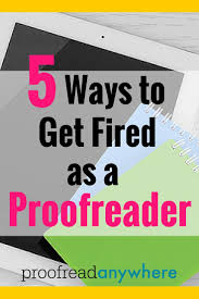 best ideas about new career career ideas resume 5 ways to get fired as a proofreader categorically career orientedgetting firedmoneymakingnew
