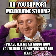 Oh, you support Melbourne Storm? Please tell me all about how you ... via Relatably.com