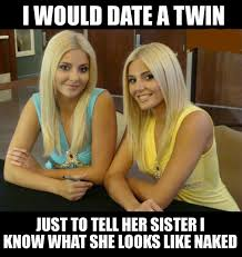 I would date a twin - meme | Funny Dirty Adult Jokes, Memes & Pictures via Relatably.com