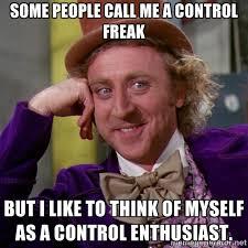 control freak meme - From the Left Field via Relatably.com