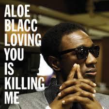 Loving You Is Killing Me – Aloe Blacc - Love My Muti via Relatably.com