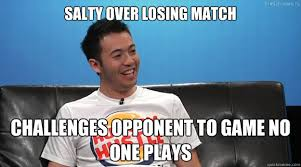 Salty over losing match Challenges opponent to game no one plays ... via Relatably.com