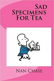 <b>Sad</b> Specimens For Tea: Nan Chase, Jonathan Chase ...