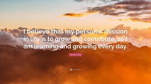 farrah gray quote i believe that my personal mission in life is farrah gray quote i believe that my personal mission in life is to grow