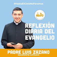 Reflexión diaria del Evangelio por el P. Luis Zazano