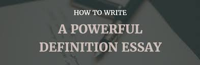 how to write a powerful definition essay   privatewritinghow to write a powerful definition essay