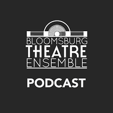 Bloomsburg Theatre Ensemble Podcast