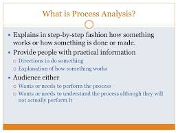 explaining how something works or is done  process analysis essay    what is process analysis  explains in step by step fashion how something works