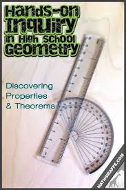 Using Hands On Guided Inquiry to Discover Theorems and Properties in High School Geometry