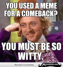 You used a memE for A comeback? - Memestache via Relatably.com