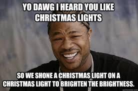 yo dawg i heard you like christmas lights so we shone a christmas ... via Relatably.com
