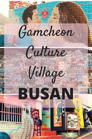 best ideas about busan south korea korea and gamcheon culture village photo essay