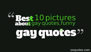 Best 10 pictures about gay quotes,funny gay quotes | quotes via Relatably.com