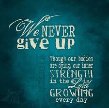 We never give up. Though our bodies are dying, our inner strength ... via Relatably.com