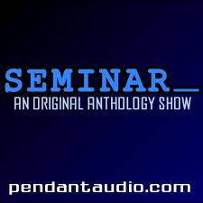 Seminar: An original audio drama anthology
