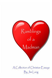ramblings of a madman a collection of christian essays james r ramblings of a madman a collection of christian essays james r long 9781492349075 com books