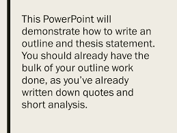 writing a literary analysis essay the only guide you will ever  this powerpoint will demonstrate how to write an outline and thesis statement you should already