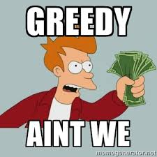 Greedy aint we - Shut Up And Take My Money Fry | Meme Generator via Relatably.com