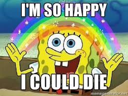 I'm so happy I could die - Imagination   Meme Generator via Relatably.com