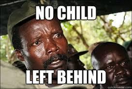 no child left behind - Kony - quickmeme via Relatably.com