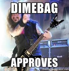 Dimebag Approves - dimebagggg | Meme Generator via Relatably.com