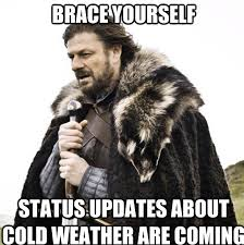 BRACE YOUrSELF status updates about cold weather are coming ... via Relatably.com