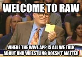 Welcome to RAW Where the wwe app is all we talk about and ... via Relatably.com