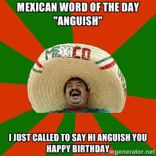 "mexican word of the day ""anguish"" i just called to say hi anguish ... via Relatably.com"