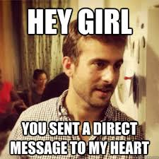 Hey Girl You sent a direct message to my heart - Misc - quickmeme via Relatably.com