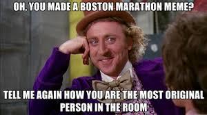 Oh you made a Boston Marathon meme? Tell me again how you are the ... via Relatably.com